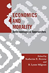 Economics and Morality: Anthropological Approaches (Society for Economic Anthropology Monographs) (Society for Economic Anthropology Monograph Series)