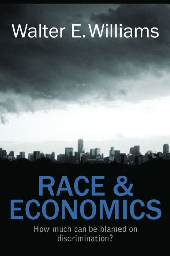 Race & Economics: How Much Can Be Blamed on Discrimination? (Hoover Institution Press Publication) (Walter Williams The Historical Origin Of Christianity)