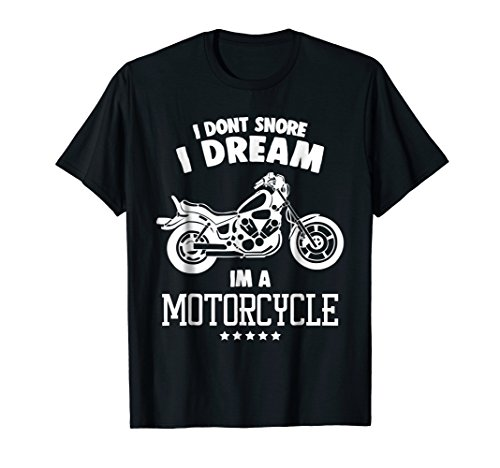 I Dont Snore T Shirt Funny Perfect Bike Lovers Gift Tshirt