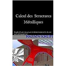 Calcul des structures métalliques: Etude d'une structure tridimensionnelle d'une salle d'exposition (French Edition)