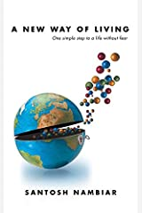 A New Way of Living: One Simple Step to a Life Without Fear Kindle Edition