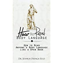 How to Read Body Language 101 - How to Read Anybody's Body Language like a Open Book: The definitive step by step guide to  reading body language  like a Pro ( Flirting,Attraction,Male,Female,Eyes)