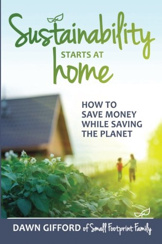 Sustainability Starts at Home: How to Save Money While Saving the Planet [Dawn Gifford] (Tapa Blanda)