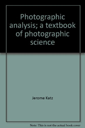 Photographic analysis;: A textbook of photographic science,