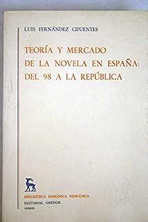 Teoría y mercado de la novela en España: Del 98 a la República (Biblioteca