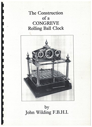 The Construction of a CONGREVE Rolling Ball Clock - (Rolling Ball Clock)