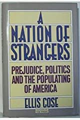 A Nation of Strangers: Prejudice, Politics, and the Populating of America Hardcover