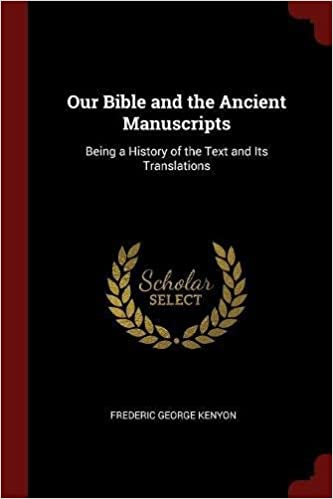 Book Our Bible and the Ancient Manuscripts: Being a History of the Text and Its Translations