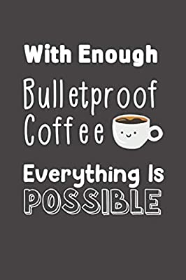 Everything Is Possible: Keto Bulletproof Coffee Line Notebook for Keto Friend ~ Blank Lined Pocket Book to Record Keto Journey or Write In Ideas (Bulletproof Coffee for Keto Friend) by Independently published