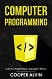 Computer Programming: Learn Any Programming Language In 2 Hours