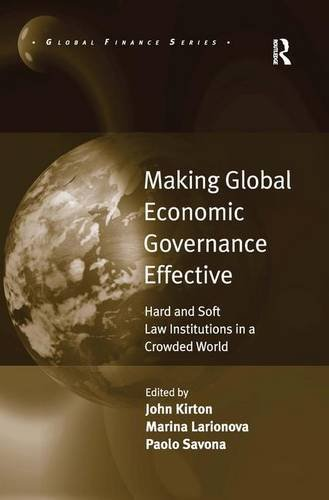 Making Global Economic Governance Effective: Hard and Soft Law Institutions in a Crowded World (Global Finance)