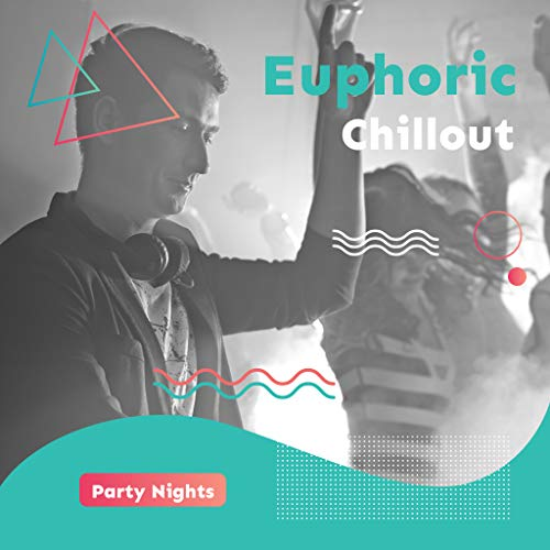 Euphoric Chillout Party Nights: 2019 Fresh Chill Out Electronic Dance Party Beats, Perfect Music for Underground Club, Low BPM Pumping Beats & Sweet Melodies