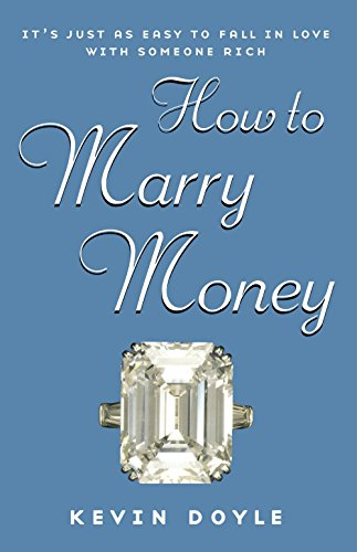 How to Marry Money: It's Just as Easy to Fall in Love with Someone Rich