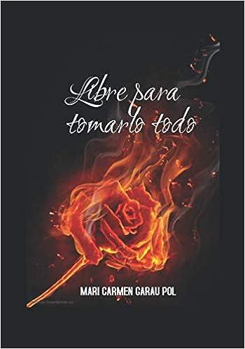 Leer Gratis LIBRE PARA TOMARLO TODO de MARI CARMEN GARAU POL