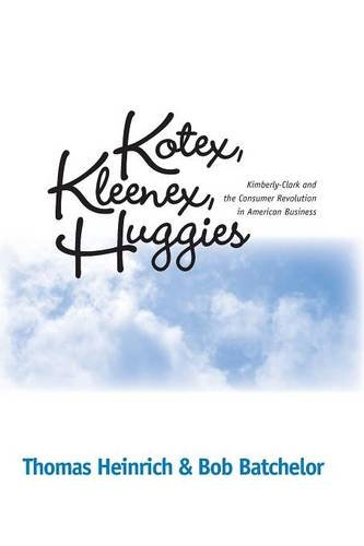 KOTEX KLEENEX HUGGIES: KIMBERLY-CLARK & CONSUMER REVOLUTION IN (HISTORICAL PERSP BUS ENTERPRIS)