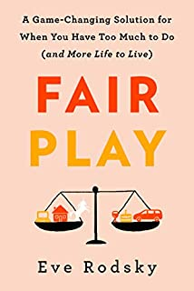 Book Cover: Fair Play: A Game-Changing Solution for When You Have Too Much to Do