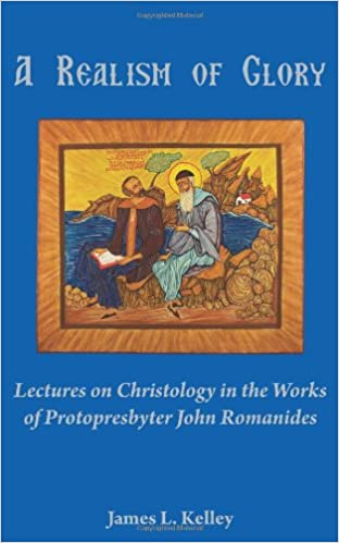 Book A Realism of Glory: Lectures on Christology in the Works of Protopresbyter John Romanides