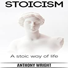 Stoicism - A Stoic Way of Life: Blissful Living, Book 3 Audiobook by Anthony Wright Narrated by Bob D