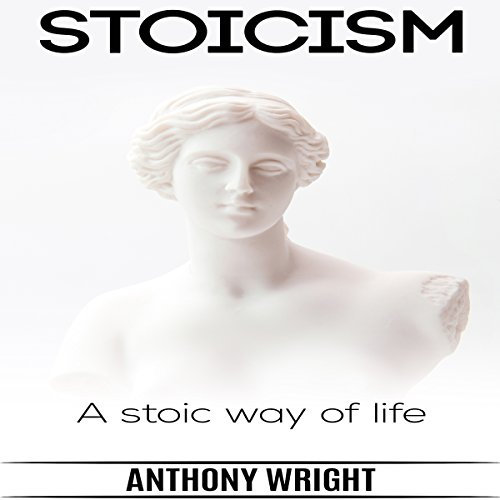 Stoicism - A Stoic Way of Life: Blissful Living, Book 3