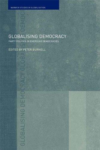 Globalising Democracy: Party Politics in Emerging Democracies (Routledge Studies in Globalisation)
