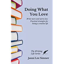 Doing What You Love: Practical Strategies for Living a Creative Life (The Writing Life Series)