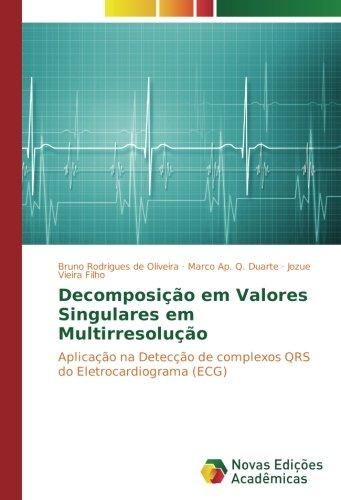 Download Decomposição em Valores Singulares em Multirresolução: Aplicação na Detecção de complexos QRS do Eletrocardiograma (ECG) (Portuguese Edition) PDF