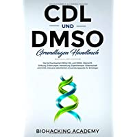 CDL und DMSO - Grundlagen Handbuch: Die hochwirksamen Mittel CDL und DMSO. Übersicht, Wirkung, Erfahrungen, Herstellung, Eigentherapie, Wissenschaft und Kritik. Plus Anwendungsguide für Einsteiger.