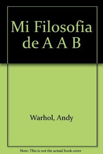 Mi Filosofia De A A B Y De B A A (Spanish Edition)