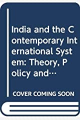 India and the Contemporary International System: Theory, Policy and Structure (Australia India Institute Foreign Policy Series 3) Hardcover