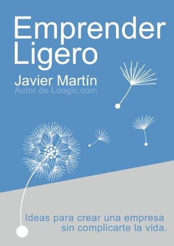 Descargar Libro Emprender Ligero. Ideas Para Crear Una Empresa Sin Complicarte La Vida Javier Martín Robles