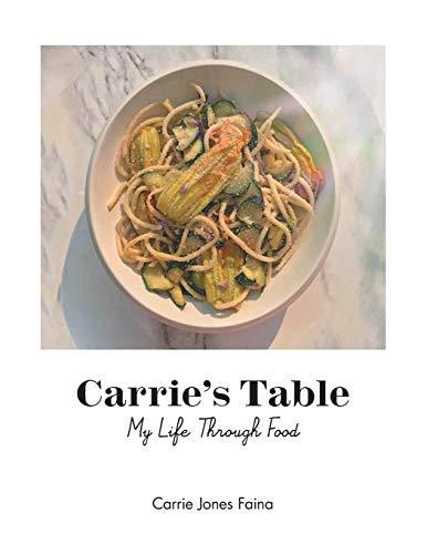 Carrie's Table: My Life Through Food by Carrie Jones Faina