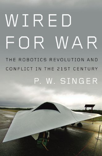 Review Wired for War: The Robotics Revolution and Conflict in the 21st Century 1st (first) (1 in Edition by Singer, P. W. published by Penguin Press HC, The (2009)