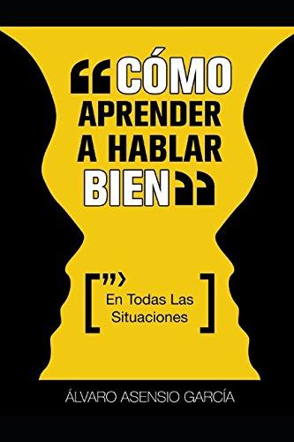 Como Aprender A Hablar Bien (En Todas Las Situaciones) (Spanish Edition) [Alvaro Asensio] (Tapa Blanda)