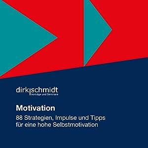 Motivation: 88 Strategien, Impulse und Tipps für eine hohe Selbstmotivation Hörbuch