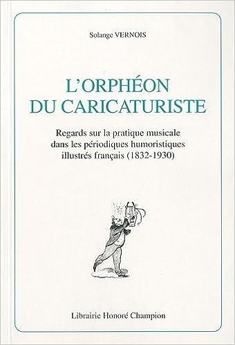Livres gratuits en ligne L'Orphéon du caricaturiste : Regards qur la pratique musicale dans les périodiques humoristiques illustrés français (1832-1930) epub, pdf