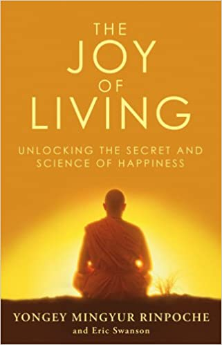 Captivating The Joy Of Living: Unlocking The Secret And Science Of Happiness:  Amazon.co.uk: Eric Swanson, Yongey Mingyur Rinpoche: 9780553824438: Books