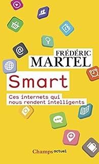 Smart : Ces internets qui nous rendent intelligents par Frédéric Martel