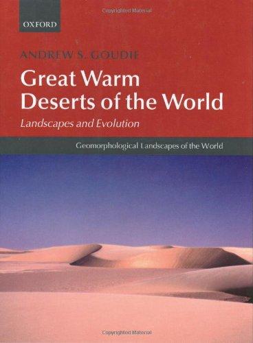 Great Warm Deserts of the World: Landscapes and Evolution (Geomorphological Landscapes of the World)