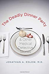 Deadly Dinner Party & Other Medical Detective Stories [HC,2009]
