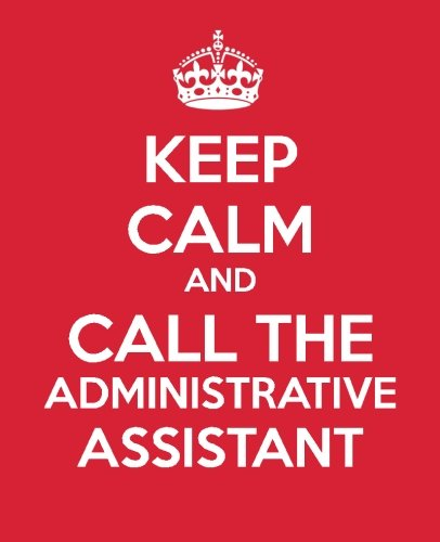 Keep Calm And Call The Administrative Assistant: Ultimate Assistant Gift Book | Journal | To Do List | Notebook | Quotes (Administrative Professional Appreciation) (Volume 6)