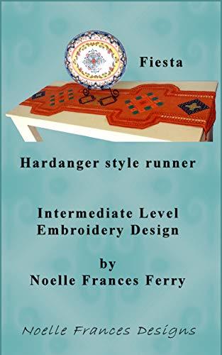 (Fiesta Hardanger style runner: Intermediate Level Hardanger Embroidery Design (Noelle Frances Designs Book)