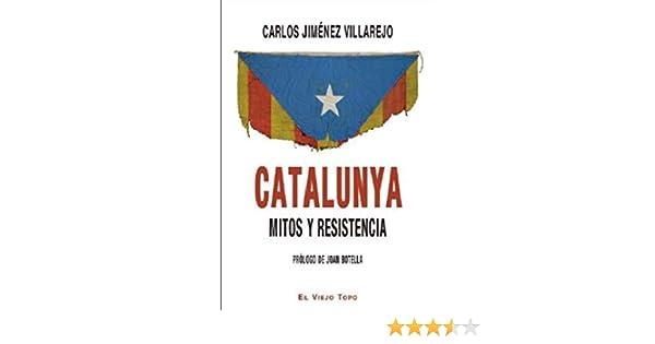 Catalunya, mitos y resistencia: Amazon.es: Jiménez Villarejo, Carlos: Libros