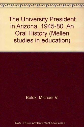 The University President in Arizona, 1945-1980: An Oral History (Mellen Studies in Education)