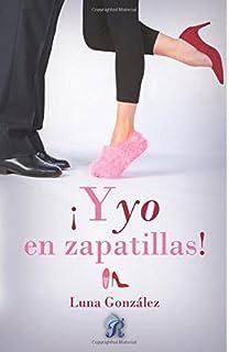 Y yo en zapatillas (Spanish Edition)