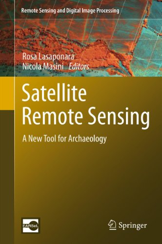 Satellite Remote Sensing: A New Tool for Archaeology: 16 (Remote Sensing and Digital Image - Tool Satellite