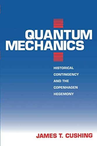 Quantum Mechanics: Historical Contingency and the Copenhagen Hegemony (Science and Its Conceptual Foundations series)