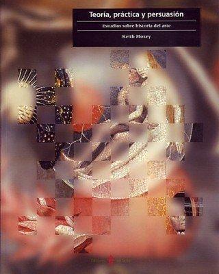 Descargar Libro Teoría, Práctica Y Persuasión: Estudios Sobre Historia Del Arte Keith Moxey