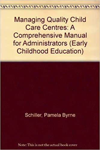 Managing Quality Child Care Centers: A Comprehensive Manual for   Administrators (Early Childhood Education Series)