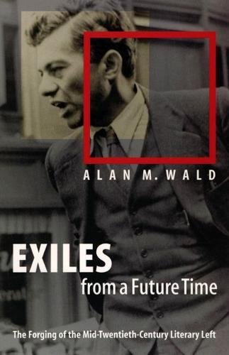 Download Exiles from a Future Time: The Forging of the Mid-Twentieth-Century Literary Left pdf