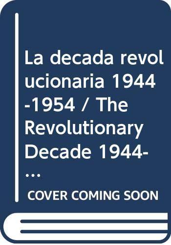 La decada revolucionaria 1944-1954 / The Revolutionary Decade 1944-1954 (Cuadernos De Octubre / October Notebooks) (Spanish Edition) Jose Antonio Mobil